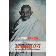 The Story of My Experiments with Truth - Mahatma Gandhi's Unabridged Autobiography: Foreword by the Gandhi Research Foundation, Paperback/Gandhi Mahatma Mohandas K.