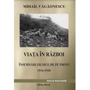 Viata in razboi. Insemnari zilnice de pe front 1916-1918/Mihail Vagaonescu
