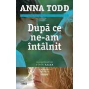 Dupa ce ne-am intalnit - Anna Todd