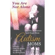 You Are Not Alone: Stories, Resources and Hope From Autism Moms, Paperback/Chou Hallegra