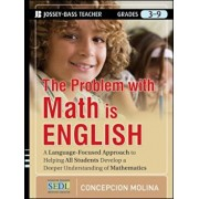 The Problem with Math Is English: A Language-Focused Approach to Helping All Students Develop a Deeper Understanding of Mathematics, Paperback/Concepcion Molina