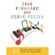 Easy Keyboard And Piano Pieces: 60 Fun And Easy To Play Pieces For Beginners, Paperback/William Johnson