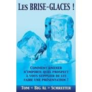 Les Brise-Glaces !: Comment Amener n'Importe Quel Prospect Ŕ Vous Supplier de Lui Faire Une Présentation !, Paperback/Tom Big Al Schreiter