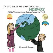If You Were Me and Lived in... Norway: A Child's Introduction to Cultures Around the World, Paperback/Carole P. Roman