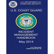 U.S. Coast Guard Incident Management Handbook 2014, Paperback/Homeland Security Dept Coast Guard