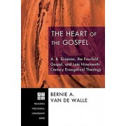 The Heart of the Gospel: A. B. Simpson, the Fourfold Gospel, and Late Nineteenth-Century Evangelical Theology, Paperback/Bernie A. Van De Walle