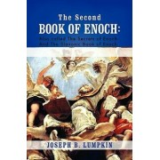 The Second Book of Enoch: 2 Enoch Also Called the Secrets of Enoch and the Slavonic Book of Enoch, Paperback/Joseph B. Lumpkin