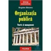 Organizatia publica. Teorie si management - Bogdan Bacanu