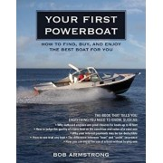 Your First Powerboat: How to Find, Buy, and Enjoy the Best Boat for You, Paperback/Robert J. Armstrong