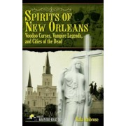 Spirits of New Orleans: Voodoo Curses, Vampire Legends and Cities of the Dead, Paperback