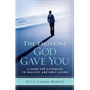 The Emotions God Gave You: A Guide for Catholics to Healthy and Holy Living, Paperback/Art Bennett
