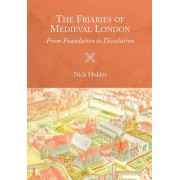 Friaries of Medieval London - From Foundation to Dissolution, Paperback/Nick Holder