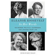 Eleanor Roosevelt: In Her Words: On Women, Politics, Leadership, and Lessons from Life, Hardcover