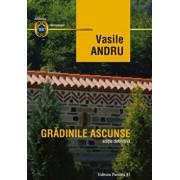 Vasile Andru. Gradinile ascunse. Editie definitiva/Vasile Andru