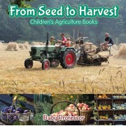 From Seed to Harvest - Children's Agriculture Books, Paperback/Baby Professor
