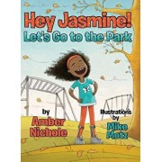 Hey Jasmine! Let's Go to the Park, Hardcover/Amber Nichole