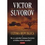 Ultima republica. De ce a pierdut Uniunea Sovietica al doilea razboi mondial Vol. I