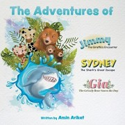 The Adventures of Jimmy the Giraffe, Sydney the Shark and Gia The Grizzly Bear, Paperback/Amin Arikat