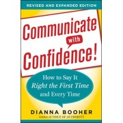 Communicate with Confidence!: How to Say It Right the First Time and Every Time, Paperback/Dianna Booher