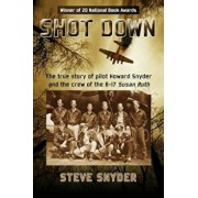 Shot Down: The True Story of Pilot Howard Snyder and the Crew of the B-17 Susan Ruth, Paperback/Steve Snyder