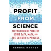 Profit from Science - Solving Business Problems Using Data, Math, and the Scientific Process (Danner George)(Cartonat) (9781137474841)