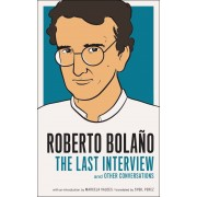 Roberto Bolano: The Last Interview: And Other Conversations, Paperback