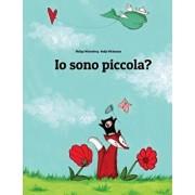 IO Sono Piccola?: Una Storia Illustrata Di Philipp Winterberg E Nadja Wichmann, Paperback/Philipp Winterberg
