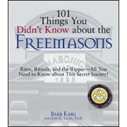101 Things You Didn't Know about the Freemasons: Rites, Rituals, and the Ripper-All You Need to Know about This Secret Society!, Paperback/Barbara Karg