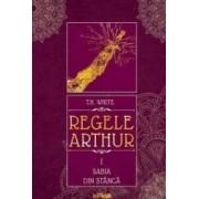 Regele Arthur 1 Sabia din stanca - T.H. White