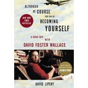 Although of Course You End Up Becoming Yourself: A Road Trip with David Foster Wallace, Paperback/David Lipsky