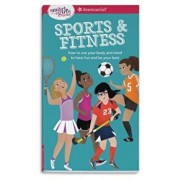 A Smart Girl's Guide: Sports & Fitness: How to Use Your Body and Mind to Play and Feel Your Best, Paperback/Therese Kauchak Maring