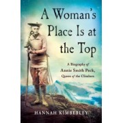 A Woman's Place Is at the Top: A Biography of Annie Smith Peck, Queen of the Climbers, Hardcover