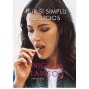 Pur si simplu delicios - Nigella Lawson