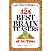 The 125 Best Brain Teasers of All Time: A Mind-Blowing Challenge of Math, Logic, and Wordplay, Paperback