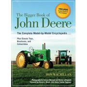The Bigger Book of John Deere: The Complete Model-By-Model Encyclopedia Plus Classic Toys, Brochures, and Collectibles, Paperback/Don MacMillan