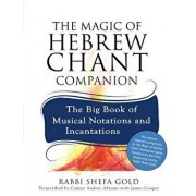 The Magic of Hebrew Chant Companion: The Big Book of Musical Notations and Incantations, Paperback/Shefa Gold