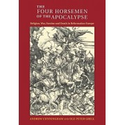 The Four Horsemen of the Apocalypse: Religion, War, Famine and Death in Reformation Europe, Paperback/Andrew Cunningham
