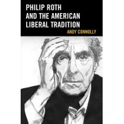 Philip Roth and the American Liberal Tradition, Paperback/Andy Connolly