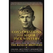 Conversations with Major Dick Winters: Life Lessons from the Commander of the Band of Brothers, Paperback