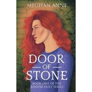 Door of Stone: Book One of the Juniper Holt Series, Paperback/Meghan Anne