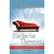 If God Were Your Therapist: How to Love Yourself and Your Life and Never Feel Angry, Anxious or Insecure Again, Paperback/David J. Lieberman