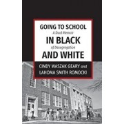 Going to School in Black and White: A Dual Memoir of Desegregation, Paperback/Cindy Waszak Geary
