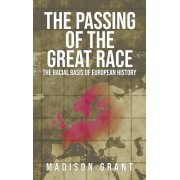 The Passing of the Great Race: The Racial Basis of European History (With Original 1916 Illustrations in Full Color), Hardcover/Madison Grant