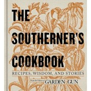The Southerner's Cookbook: Recipes, Wisdom, and Stories, Hardcover/Garden & Gun