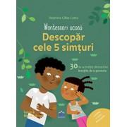 Montessori Acasa - Descopera cele cinci simturi/Delphine Gilles Cotte