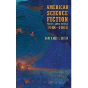 American Science Fiction: Four Classic Novels 1960-1966 (Loa #321): The High Crusade / Way Station / Flowers for Algernon / . . . and Call Me Conrad, Hardcover/Gary K. Wolfe