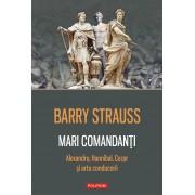 Mari comandanti: Alexandru, Hannibal, Cezar si arta conducerii (eBook)