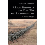 A Legal History of the Civil War and Reconstruction: A Nation of Rights, Paperback