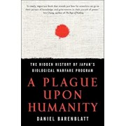 A Plague Upon Humanity: The Hidden History of Japan's Biological Warfare Program, Paperback/Daniel Barenblatt