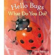Hello Bugs, What Do You Do?, Hardcover